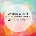 MATCHY & BOTT feat MARC VON DER HIRSCH - Made Of Stone (Front Cover)