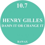 GILLES, Henry - Damn It Or Change It (Front Cover)
