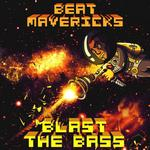 BEAT MAVERICKS - Blast The Bass (Front Cover)