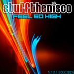 STUFF THE DISCO - Feel So High (Front Cover)