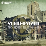 Stereonized - Tech House Selection Vol 18