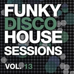 Funky Disco House Sessions Vol 13