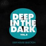 Deep In The Dark Vol 8: Deep House Selection