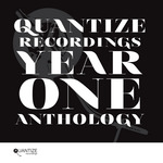 Quantize Recordings Year One Anthology
