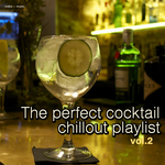 The Perfect Cocktail Chillout Playlist Vol 2
