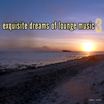 Exquisite Dreams Of Lounge Music Vol 3