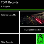 Take Me Love Me: Fluid Jazz Collection