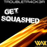 TROUBLETR4CK3R - Get Squashed (Front Cover)