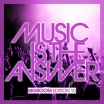 Music Is The Answer Bigroom Edition 10