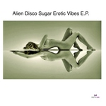 ALIEN DISCO SUGAR - Erotic Vibes EP (Front Cover)