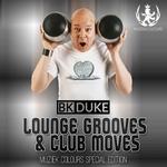 Bk Duke pres Lounge Grooves & Club Moves (unmixed tracks)