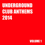 Underground Club Anthems 2014 Volume 1
