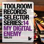 Toolroom Records Selector Series 14: My Digital Enemy