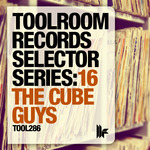 Toolroom Records Selector Series: 16 The Cube Guys (unmixed tracks)
