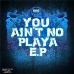 You Ain't No Playa EP