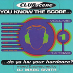 Clubscene: You Know The Score: Do Ya Luv Your Hardcore Vol 1