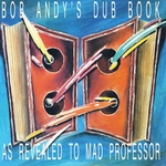 Bob Andy's Dub Book: As Revealed To Mad Professor