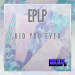EPLP - Did You Ever (Front Cover)