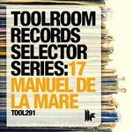 Toolroom Records Selector Series: 17 Manuel De La Mare