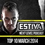 Estiva Presents Next Level Podcast Top 10 (March 2014)