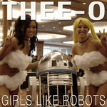 THEE O - Girls Like Robots (Front Cover)