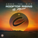 Above The City - Rooftop Rising (Remixes)