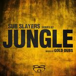 Sub Slayers: Series 02 Jungle (Mixed By Gold Dubs)