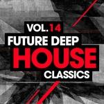 Future Deep House Classics Vol 14