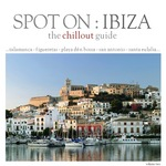 Spot On: Ibiza - The Chill Out Guide, Vol  2