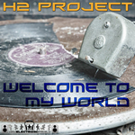 H2 PROJECT - Welcome To My World (Front Cover)