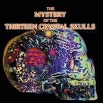The Mystery Of The Thirteen Crystal Skulls