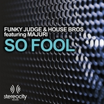 FUNKY JUDGE/HOUSE BROS feat MAJURI - So Fool (Front Cover)