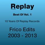 Best Of Replay Vol 1: Frico Edits 2003 2013