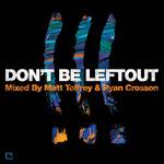 Don't Be Leftout Mixed By Matt Tolfrey & Ryan Crosson