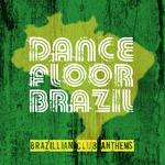 VARIOUS - Dance Floor Brazil - Brazilian Club Anthems (Front Cover)