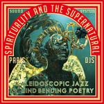 Spirituality & The Supernatural: Kaleidoscopic Jazz & Mind-Bending Poetry
