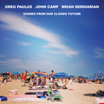 PAULUS, Greg/JOHN CAMP/BRIAN DERDIARIAN - Scenes From Our Classic Future (Front Cover)