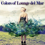 Colors Of Lounge Del Mar (De Luxe Electronic Cafe & Relax Bar Chillout & Afterhour Sounds)