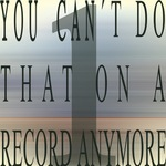 You Can't Do That On A Record Anymore 1