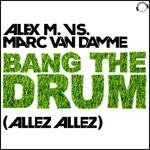 ALEX M vs MARC VAN DAMME - Bang The Drum (Allez Allez) (Front Cover)