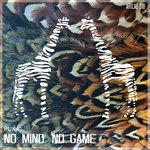 No Mind, No Game