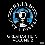 BLIND SCUBA DIVERS - Greatest Hits Volume 2 (Explicit) (Front Cover)