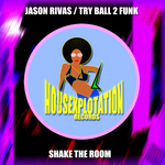 RIVAS, Jason/TRY BALL 2 FUNK - Shake The Room (Front Cover)