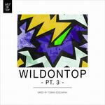 WildOnTop Part 3 - Mixed By Tobias Edelmann