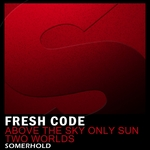 FRESH CODE - Above The Sky Only Sun/Two Worlds (Front Cover)