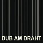 Dub Am Draht