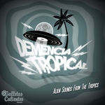 VARIOUS - Demencia Tropical: Alien Sounds From The Tropics (Front Cover)