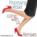 PROCESSING VESSEL - Come With Us (The remixes) (Front Cover)
