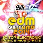 Club World - EDM XTREME 2014 30 Top Electronic Dance Music Hits