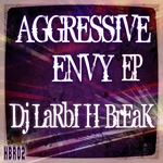 DJ LARBI H BREAK - Agressive Envy (Front Cover)